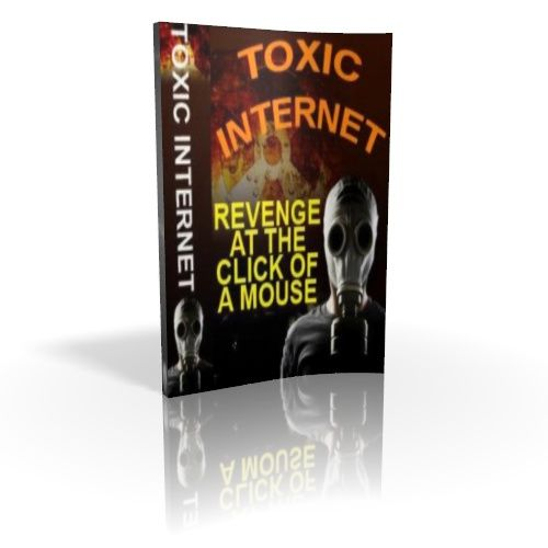 Toxic Internet - Learn How to Get Revenge at the Click of a Mouse
